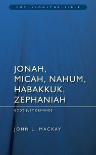 Jonah Micah Nahum Habakkuk & Zephaniah ; Focus on the Bible
