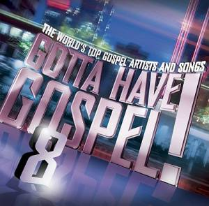 Gotta Have Gospel 8 : The Worlds Top Gospel Artists And Songs