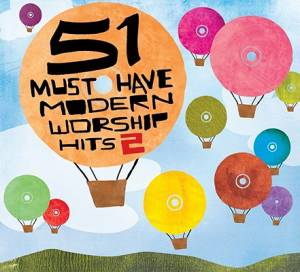 51 Must Have Modern Worship Hits: Volume 2