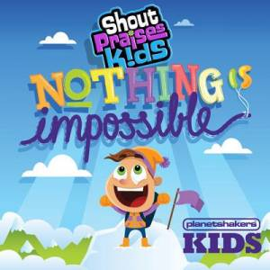 Nothing Is Impossible - Shout Praise Kids