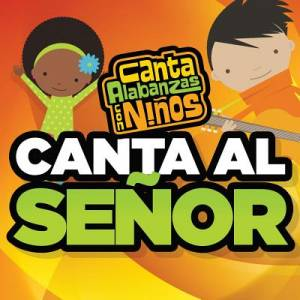 Canta Al Senor - Ultimate Kids Worship (Spanish)