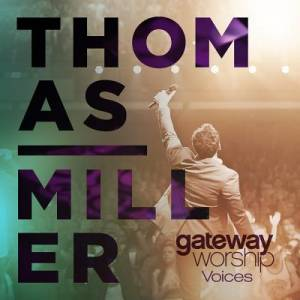 Gateway Worship Voices feat. Thomas Miller