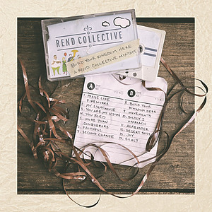 Build Your Kingdom Here: A Rend Collective Mixtape