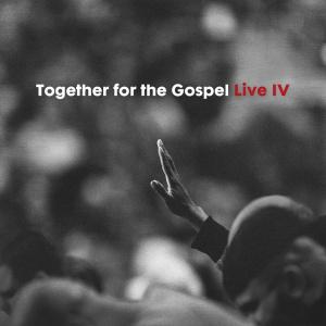 Together For The Gospel IV