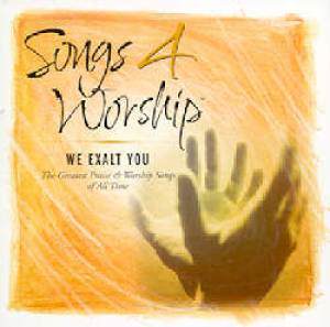 Songs 4 Worship - We Exalt You Double CD
