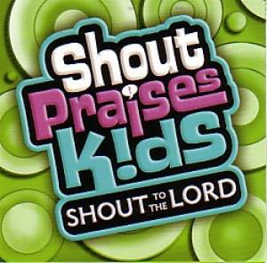 Shout Praises Kids! Shout To The Lord