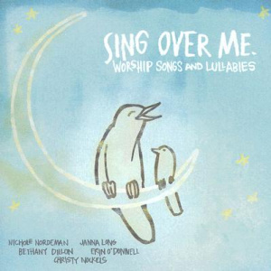 Sing Over Me : Worship Songs And Lullabies