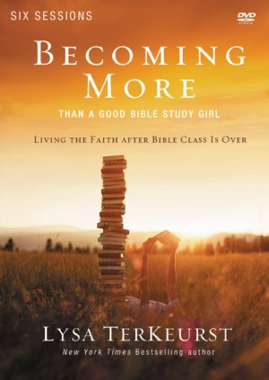 Becoming More Than a Good Bible Study Girl DVD