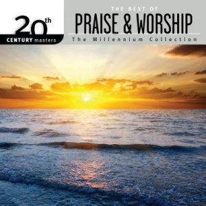 20th Century Masters The Millennium Collection The Best Of Praise And Worship