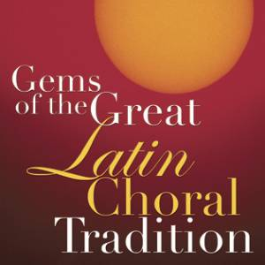 Gems Of The Great Latin Choral Tradition