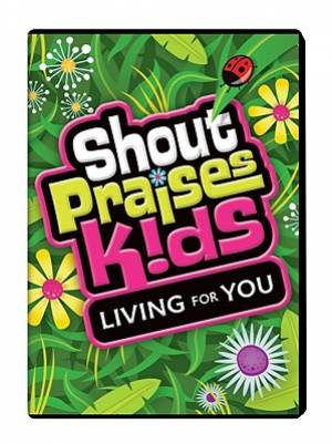 Shout Praises Kids: Living For You DVD