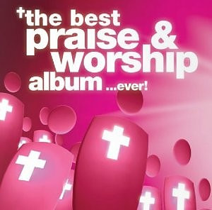The Best Praise & Worship Album... Ever 3CD