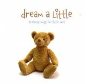 Dream A Little : 15 Sleepy Songs For Little Ones