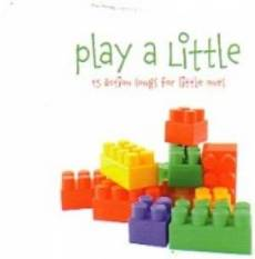 Play A Little : 15 Action Songs For Little Ones