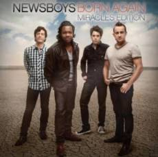Newsboys Born Again: Miracles Edition