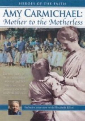 Amy Carmichael: Mother To The Motherless DVD