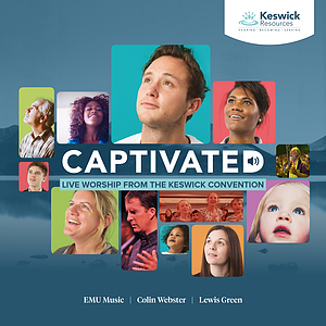 Captivated: Live Worship From The Keswick Convention