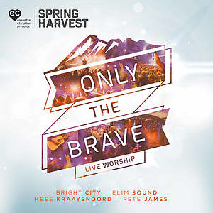 Only The Brave - Live Worship From Spring Harvest CD