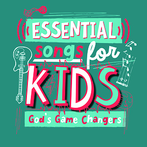 Essential Songs For Kids - God's Game Changers