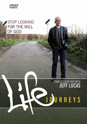 Life Journeys - Stop Looking for the Will of God