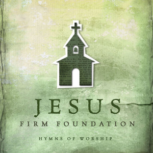 Jesus Firm Foundation CD