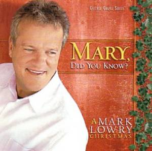 Mary Did You Know - A Mark Lowry Christmas CD
