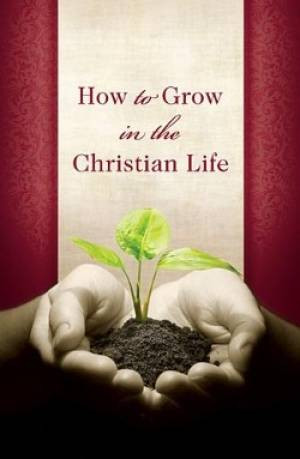 How To Grow In Christian Life Tracts
