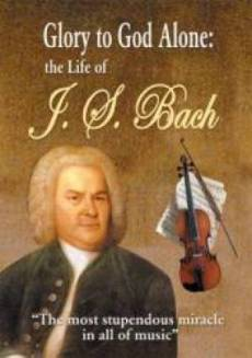 Glory To God Alone : The Life Of J S Bach DVD