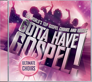 Gotta Have Gospel Ultimate Choirs