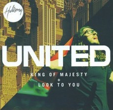 Hillsong United - King Of Majesty / Look To You