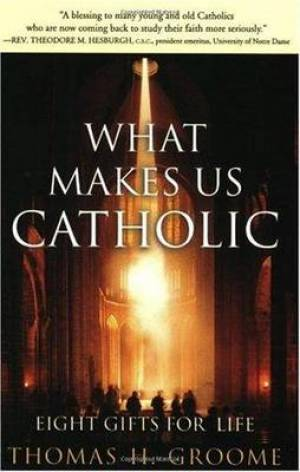 What Makes Us Catholic - Eight Gifts for Life
