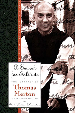 The Journals of Thomas Merton : V. 3. 1952-60 - Search for Solitude: Pursuing the Monk's True Life