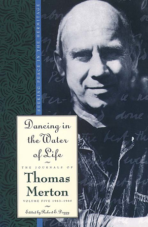 Journals of Thomas Merton : V. 5. 1963-65 - Dancing in the Water of Life: Seeking Peace in the Hermitage