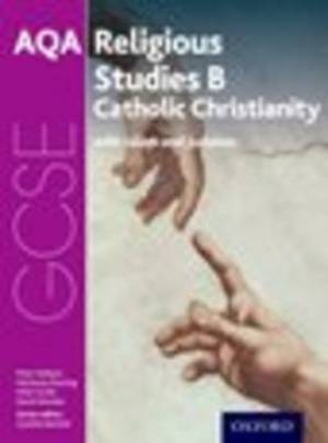 GCSE Religious Studies for AQA B: Catholic Christianity