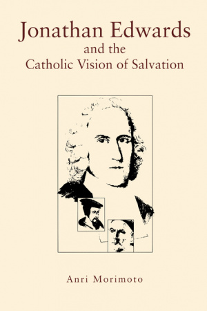 Jonathan Edwards and the Catholic Vision of Salvation