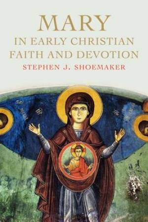 Mary in Early Christian Faith and Devotion