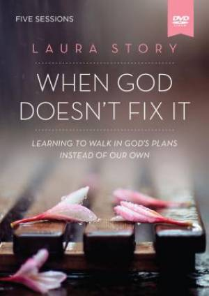 When God Doesn't Fix It: A DVD Study