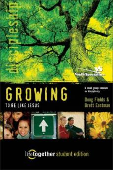 Growing to Be Like Jesus : Student Edition: 6 Small Group Sessions on Discipleship