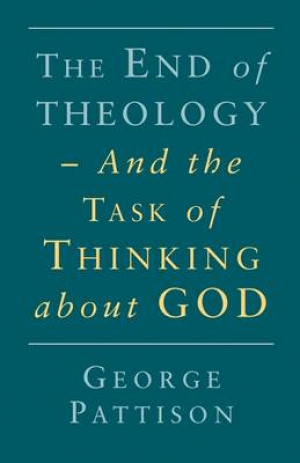 The End of Theology and the Task of Thinking About God