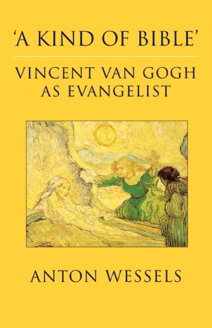 A Kind of Bible: Vincent Van Gogh as Evangelist