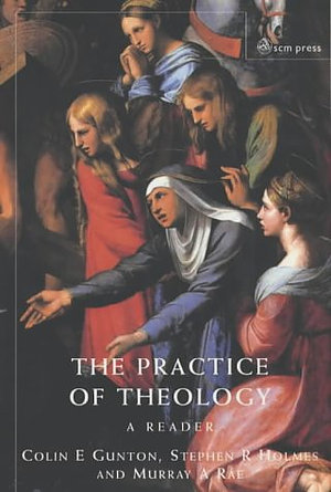 The Practice of Theology: A Reader