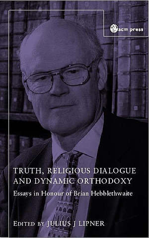 Truth, Religious Dialogue and Dynamic Orthodoxy: Reflections on the Work of Brian Hebblethwaite