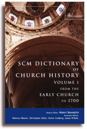 SCM Dictionary Church History Volume 1: From The Early Church To 1700