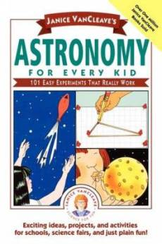 Janice VanCleaves Astronomy For Every Kid