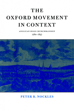 The Oxford Movement in Context: Anglican High Churchmanship, 1760-1857