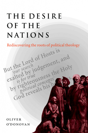 The Desire of the Nations: Rediscovering the Roots of Political Theology