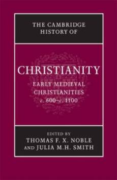 Cambridge History of Christianity: Volume 3, Early Medieval Christianities, C.600-c.1100 Early Medieval Christianities, c.600-c.1100