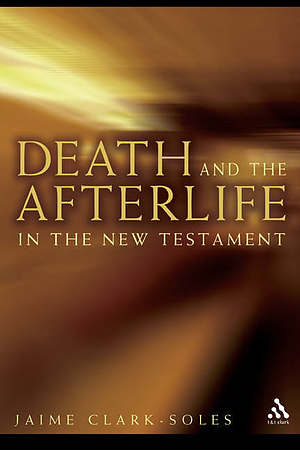 Death and the Afterlife in the New Testament