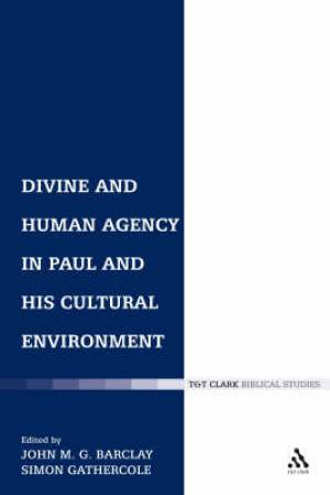 Divine and Human Agency in Paul and His Cultural Environment