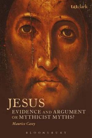 Jesus: Evidence and Argument or Mythicist Myths?